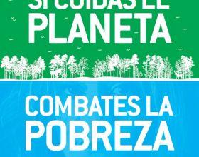Si cuidas el planeta combates la pobreza