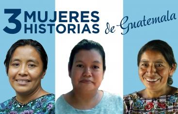 Guatemala: historia de tres mujeres